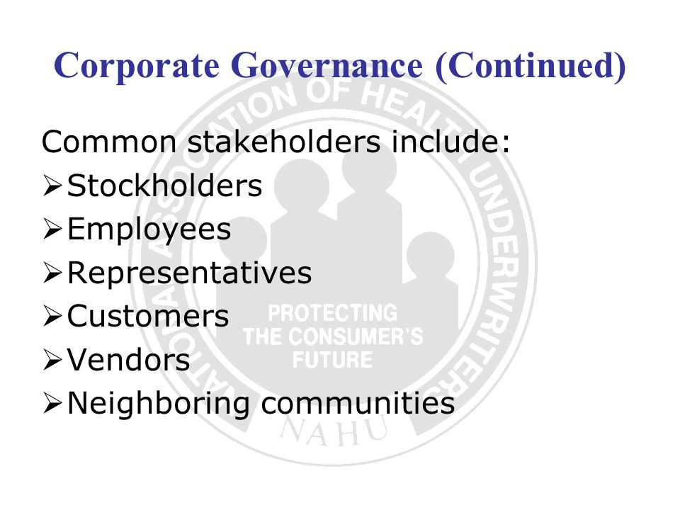 Corporate Governance (Continued) Common stakeholders include: Stockholders Employees Representatives Customers Vendors Neighboring communities