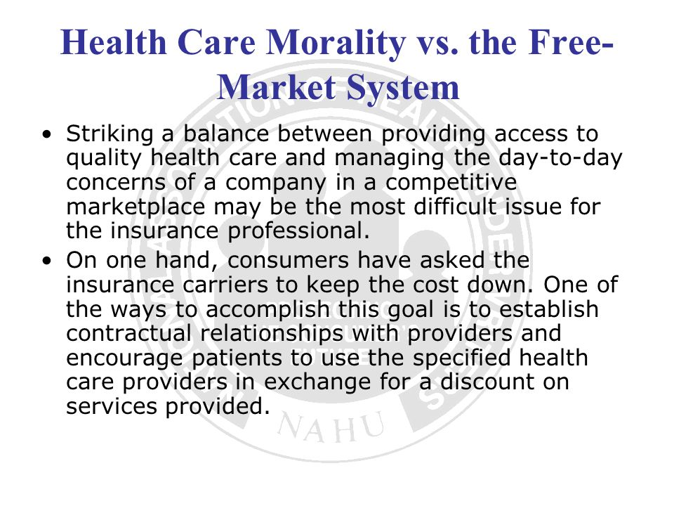 Health Care Morality vs. the Free- Market System Striking a balance between providing access to quality health care and managing the day-to-day concer