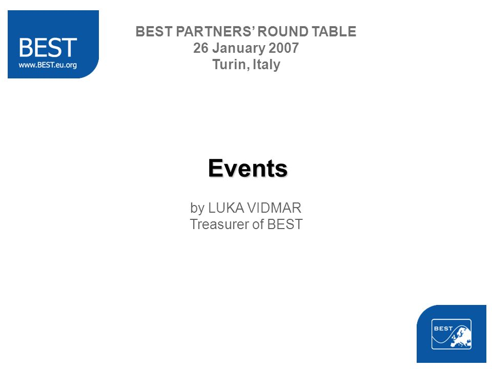 Events by LUKA VIDMAR Treasurer of BEST BEST PARTNERS ROUND TABLE 26 January 2007 Turin, Italy