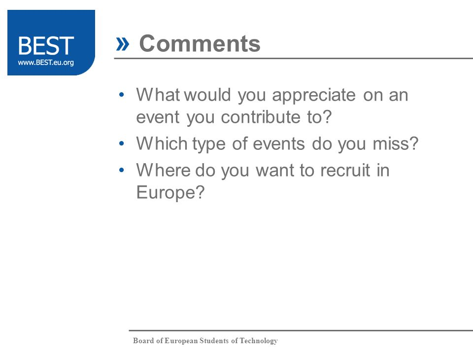 Board of European Students of Technology What would you appreciate on an event you contribute to.