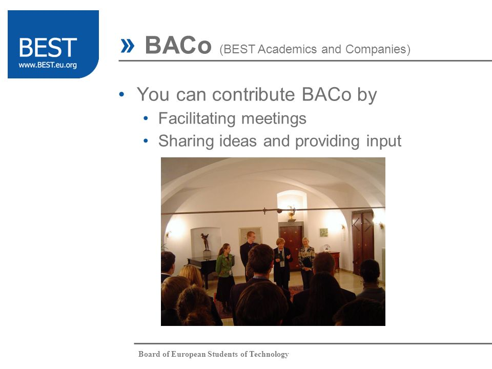 Board of European Students of Technology » BACo (BEST Academics and Companies) You can contribute BACo by Facilitating meetings Sharing ideas and providing input