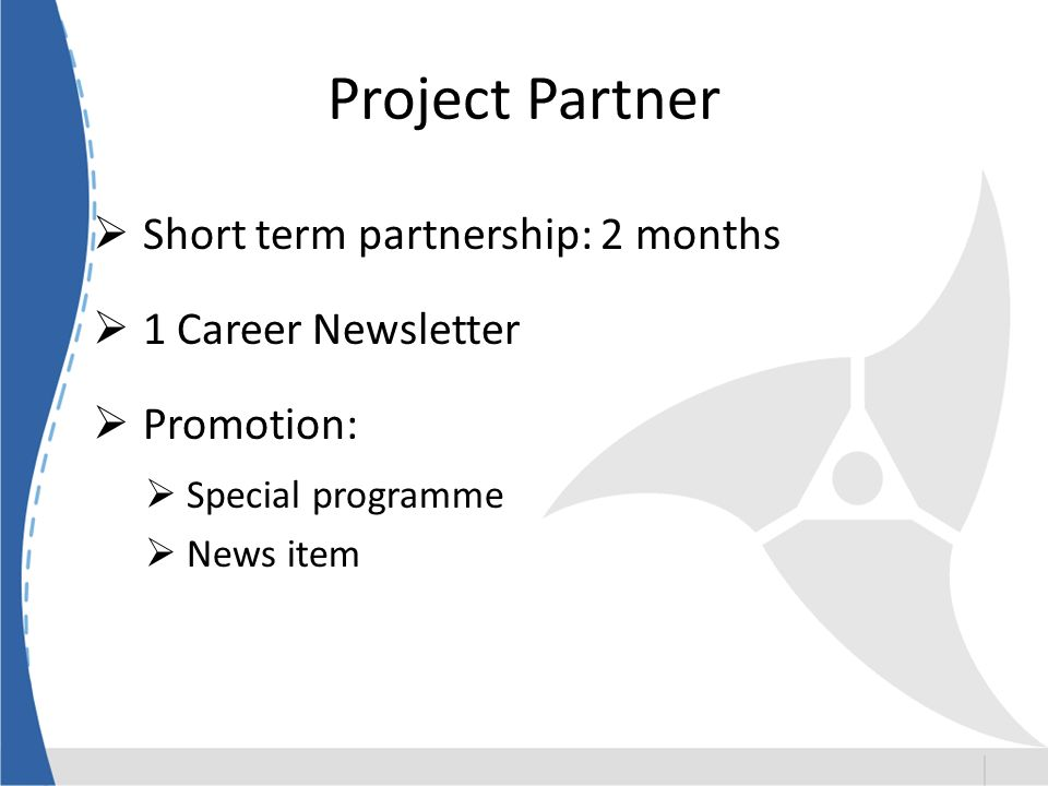 Project Partner Short term partnership: 2 months 1 Career Newsletter Promotion: Special programme News item