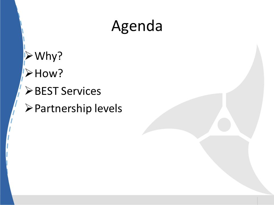 Agenda Why How BEST Services Partnership levels
