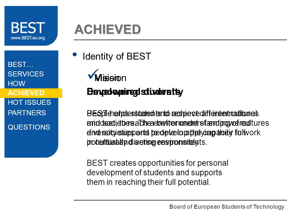 Board of European Students of Technology ACHIEVED Identity of BEST Mission Developing students BEST helps students to achieve an international mindset