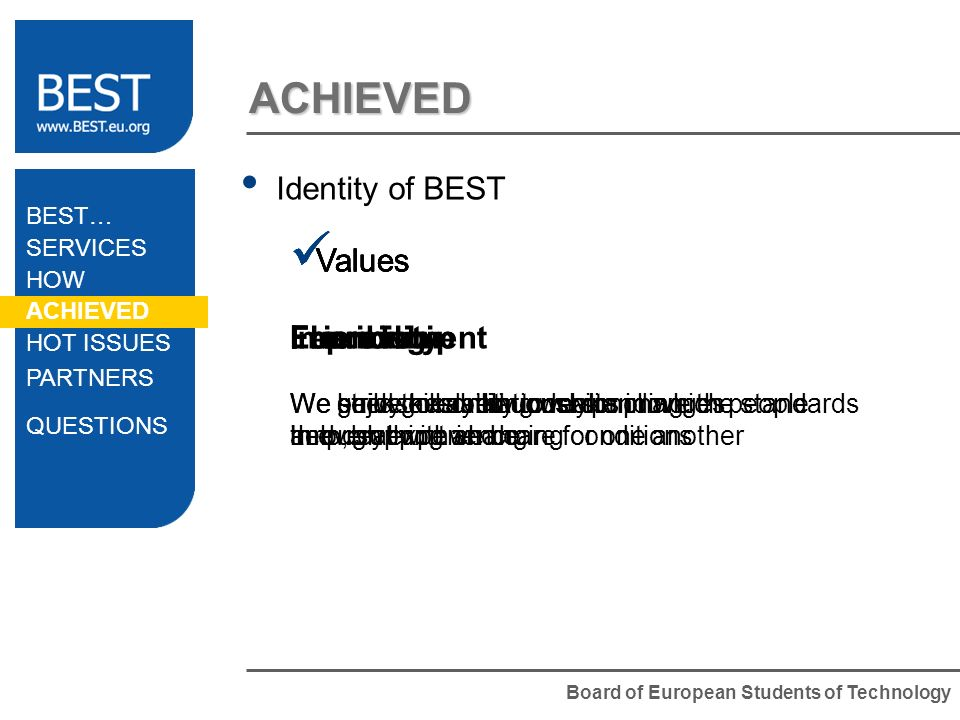 Board of European Students of Technology ACHIEVED Identity of BEST Values Flexibility We seek the ability to make changes and deal with changing condi