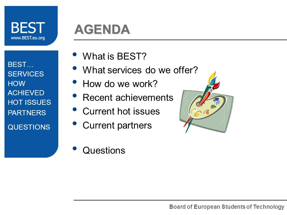 Board of European Students of Technology What is BEST? What services do we offer? How do we work? Recent achievements Current hot issues Current partn