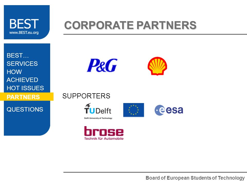 Board of European Students of Technology CORPORATE PARTNERS BEST… SERVICES HOW ACHIEVED HOT ISSUES PARTNERS QUESTIONS SUPPORTERS