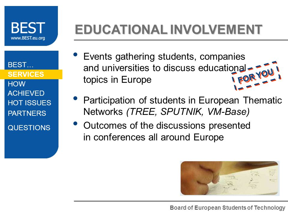 Board of European Students of Technology EDUCATIONAL INVOLVEMENT Events gathering students, companies and universities to discuss educational topics i