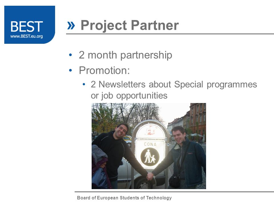 Board of European Students of Technology » Project Partner 2 month partnership Promotion: 2 Newsletters about Special programmes or job opportunities