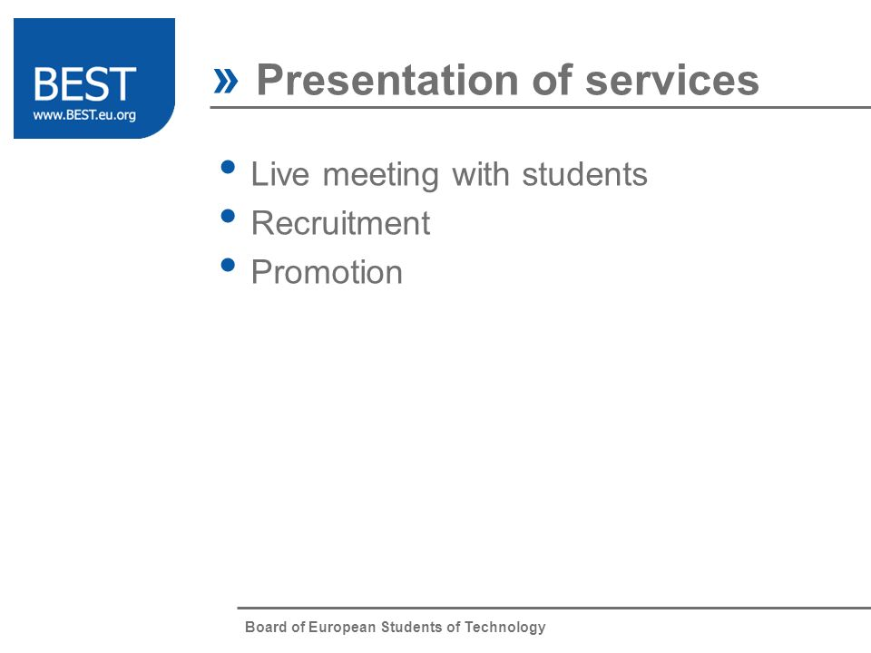 Board of European Students of Technology » Presentation of services Live meeting with students Recruitment Promotion