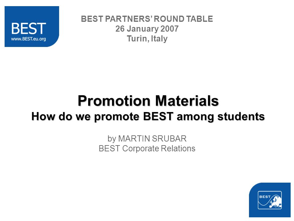Promotion Materials How do we promote BEST among students by MARTIN SRUBAR BEST Corporate Relations BEST PARTNERS ROUND TABLE 26 January 2007 Turin, I