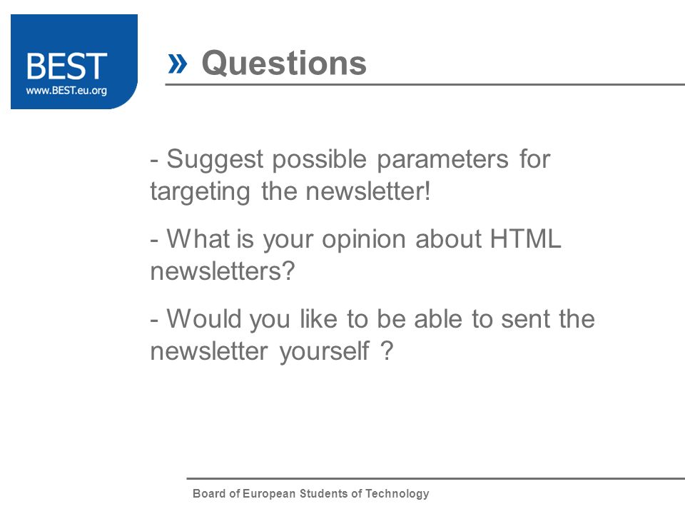 Board of European Students of Technology » Questions - Suggest possible parameters for targeting the newsletter! - What is your opinion about HTML new