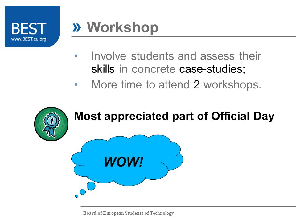 Board of European Students of Technology » Workshop Involve students and assess their skills in concrete case-studies; More time to attend 2 workshops