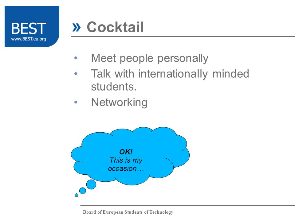 Board of European Students of Technology » Cocktail Meet people personally Talk with internationally minded students. Networking OK! This is my occasi