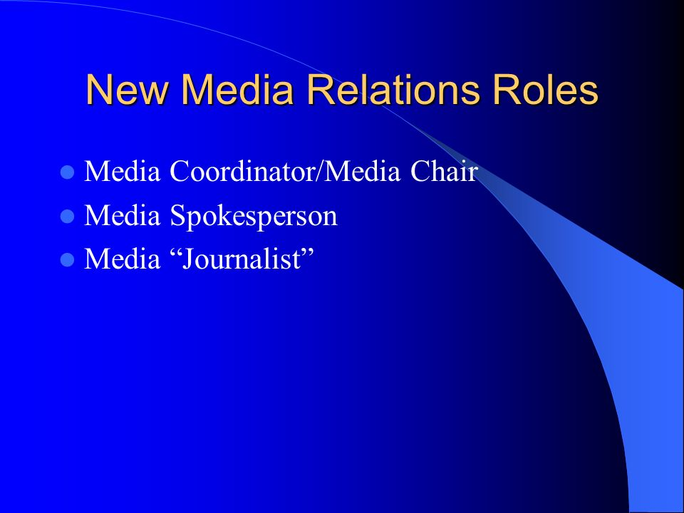 New Media Relations Roles Media Coordinator/Media Chair Media Spokesperson Media Journalist