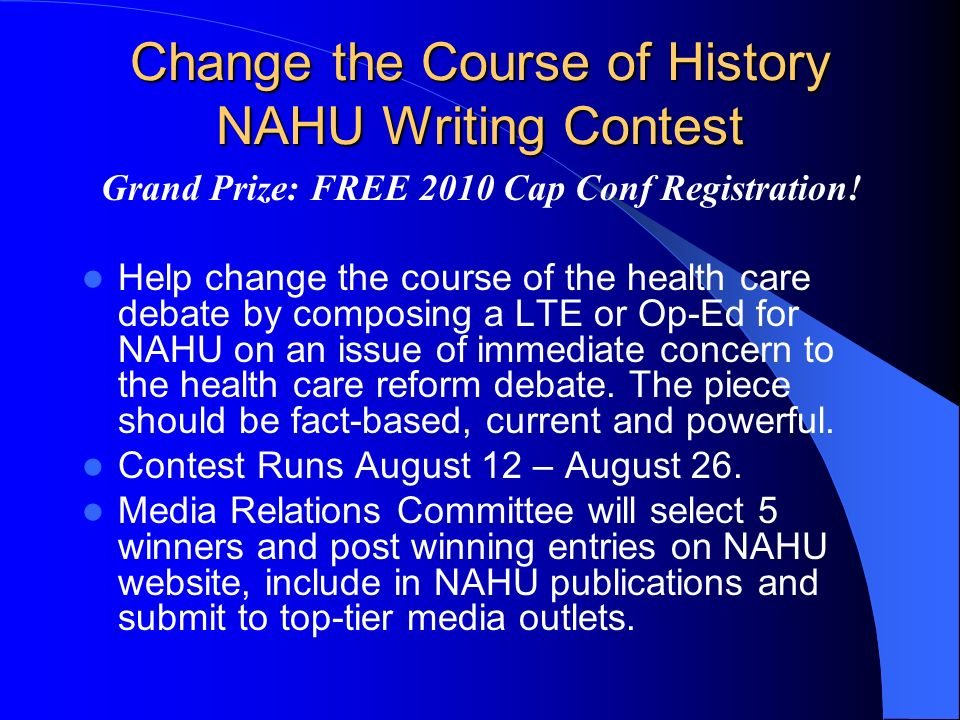 Change the Course of History NAHU Writing Contest Change the Course of History NAHU Writing Contest Grand Prize: FREE 2010 Cap Conf Registration.