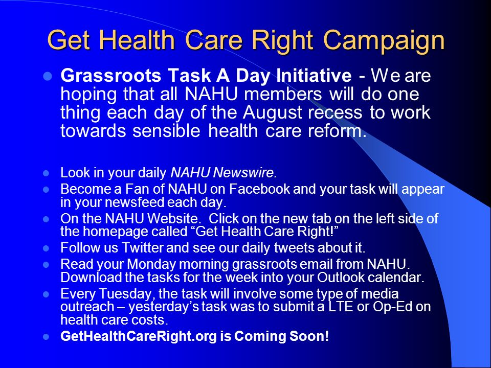 Get Health Care Right Campaign Grassroots Task A Day Initiative - We are hoping that all NAHU members will do one thing each day of the August recess to work towards sensible health care reform.