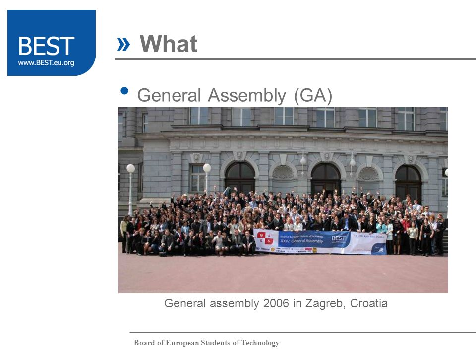 Board of European Students of Technology General Assembly (GA) » What What Who When Where Partnership Why General assembly 2006 in Zagreb, Croatia