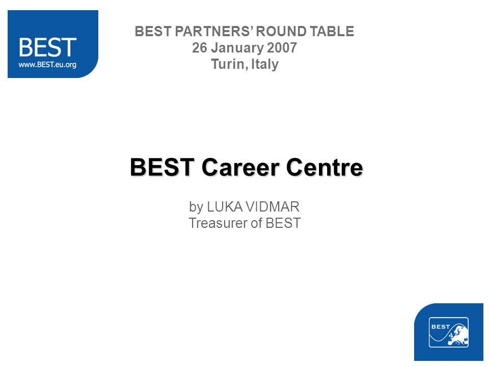 BEST Career Centre by LUKA VIDMAR Treasurer of BEST BEST PARTNERS ROUND TABLE 26 January 2007 Turin, Italy