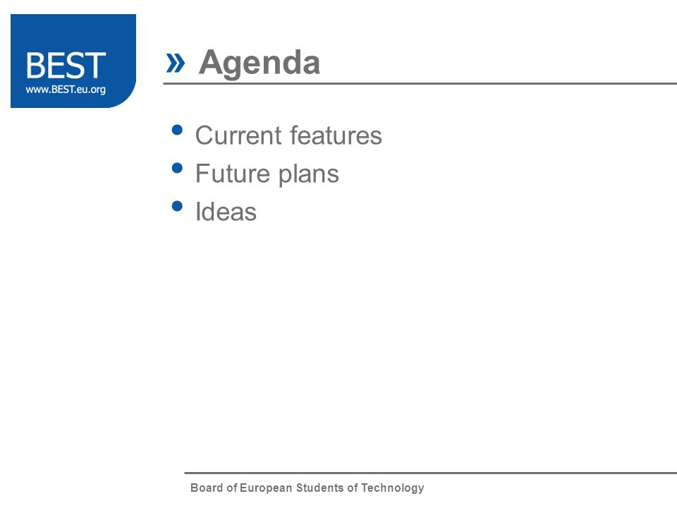 Board of European Students of Technology Current features Future plans Ideas » Agenda Item 1 Item 2 Item 3 Item 4 Item 5 Item 6 Item 7