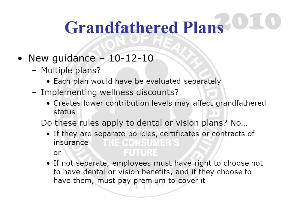 2010 Grandfathered Plans New guidance – 10-12-10 –Multiple plans.