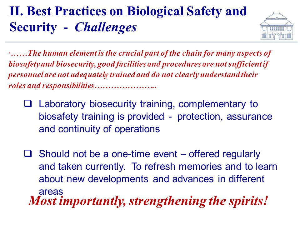 II. Best Practices on Biological Safety and Security - Challenges ·……The human element is the crucial part of the chain for many aspects of biosafety