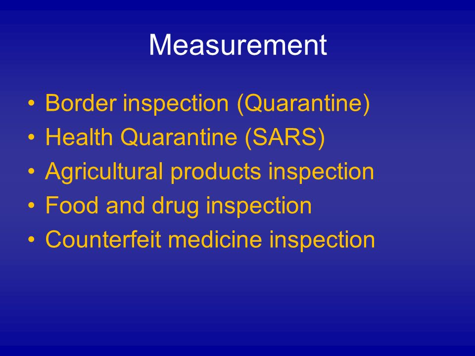 Measurement Border inspection (Quarantine) Health Quarantine (SARS) Agricultural products inspection Food and drug inspection Counterfeit medicine inspection