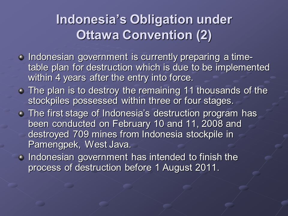 Indonesias Obligation under Ottawa Convention (2) Indonesian government is currently preparing a time- table plan for destruction which is due to be i