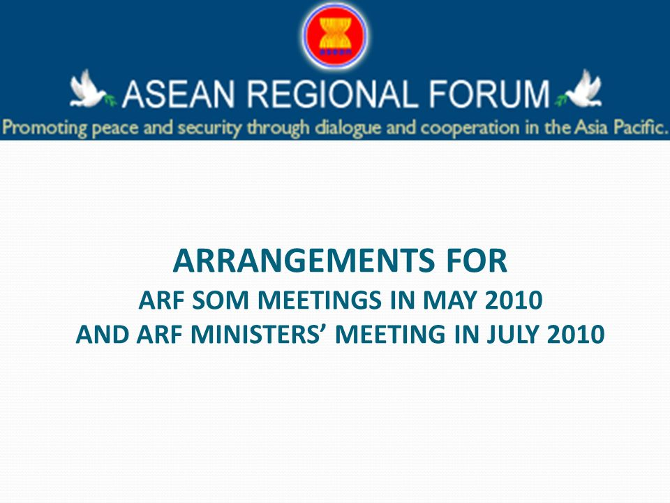 ARRANGEMENTS FOR ARF SOM MEETINGS IN MAY 2010 AND ARF MINISTERS MEETING IN JULY 2010