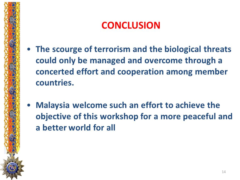 CONCLUSION The scourge of terrorism and the biological threats could only be managed and overcome through a concerted effort and cooperation among mem
