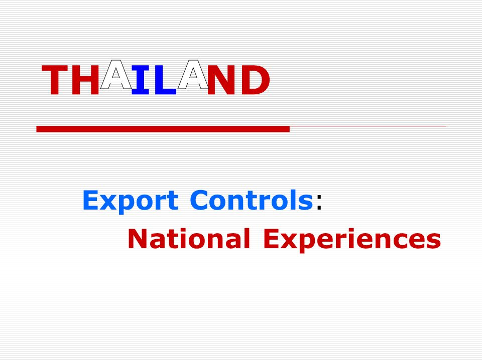 Thailand: Export Controls (dual-use goods) Steps Taken (3) Capacity building and Outreach Training for officials / private sector Seminar and industry outreach Visits