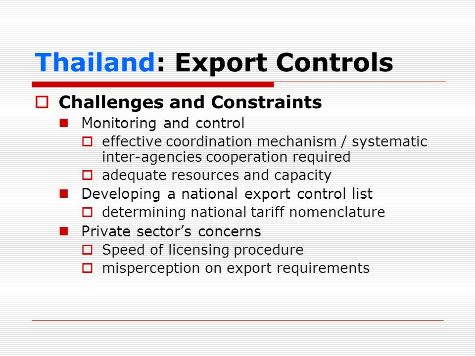 Thailand: Export Controls Challenges and Constraints Monitoring and control effective coordination mechanism / systematic inter-agencies cooperation r