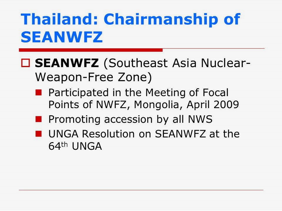 Thailand: Chairmanship of SEANWFZ SEANWFZ (Southeast Asia Nuclear- Weapon-Free Zone) Participated in the Meeting of Focal Points of NWFZ, Mongolia, Ap