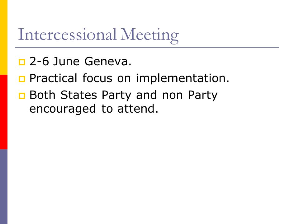 Intercessional Meeting 2-6 June Geneva. Practical focus on implementation.