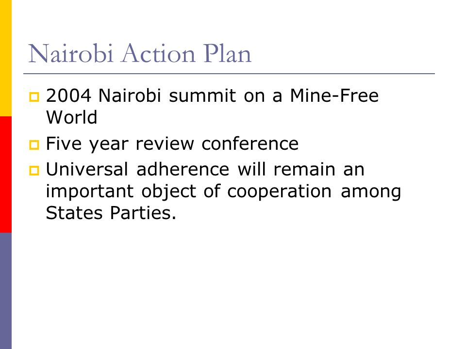 Nairobi Action Plan 2004 Nairobi summit on a Mine-Free World Five year review conference Universal adherence will remain an important object of cooperation among States Parties.