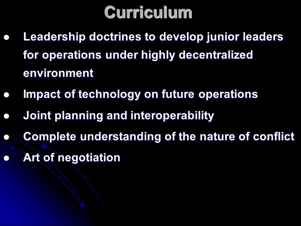 Curriculum Leadership doctrines to develop junior leaders for operations under highly decentralized environment Leadership doctrines to develop junior