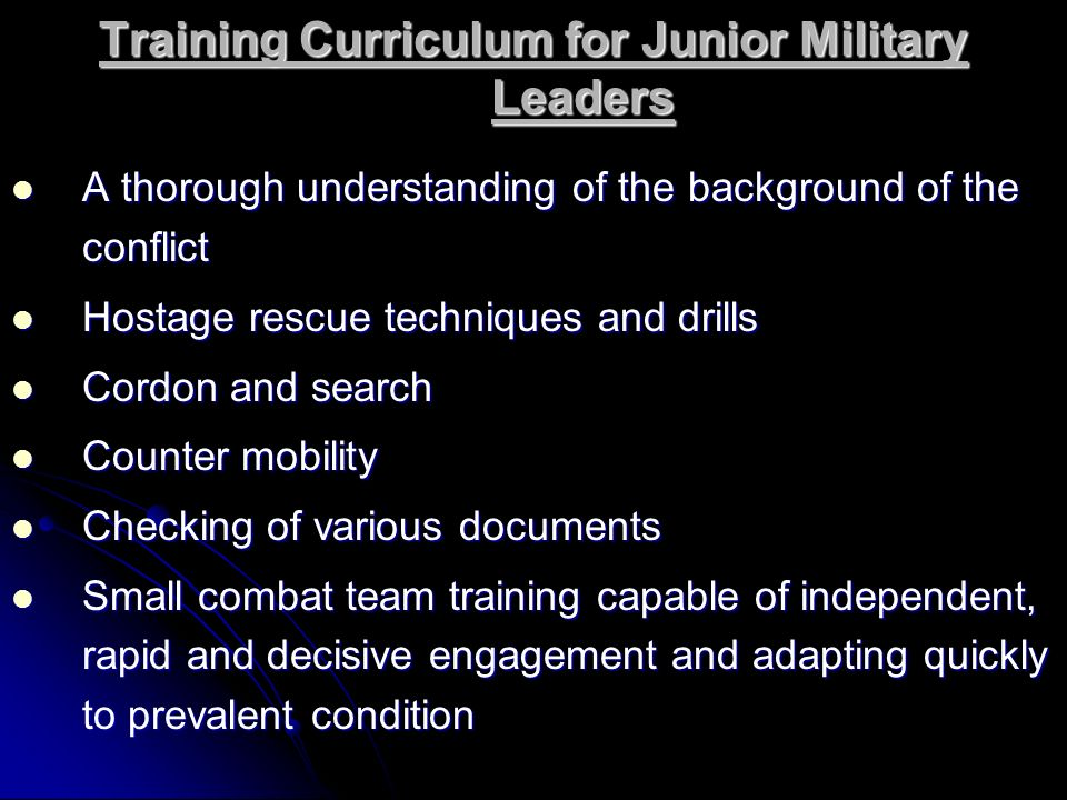 Training Curriculum for Junior Military Leaders A thorough understanding of the background of the conflict A thorough understanding of the background