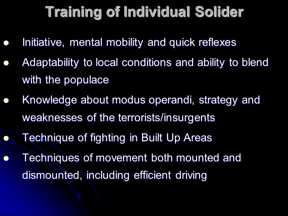 Training of Individual Solider Initiative, mental mobility and quick reflexes Initiative, mental mobility and quick reflexes Adaptability to local con