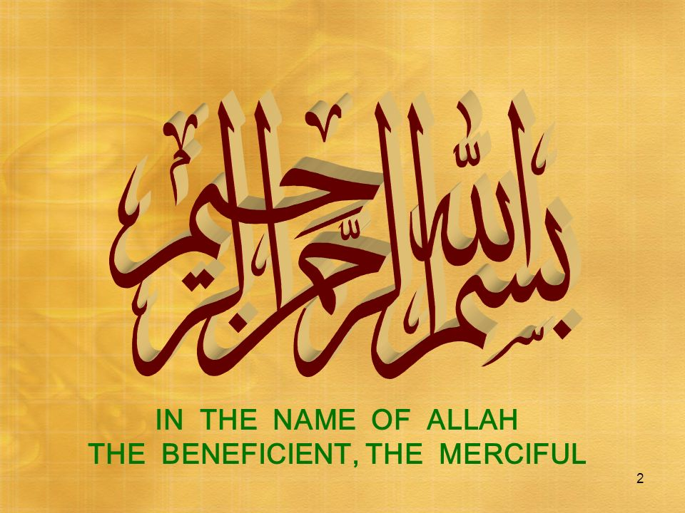2 IN THE NAME OF ALLAH THE BENEFICIENT, THE MERCIFUL