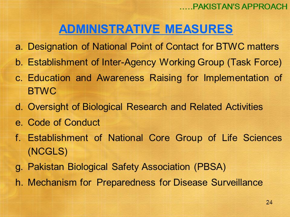 24 ADMINISTRATIVE MEASURES a.Designation of National Point of Contact for BTWC matters b.Establishment of Inter-Agency Working Group (Task Force) c.Ed