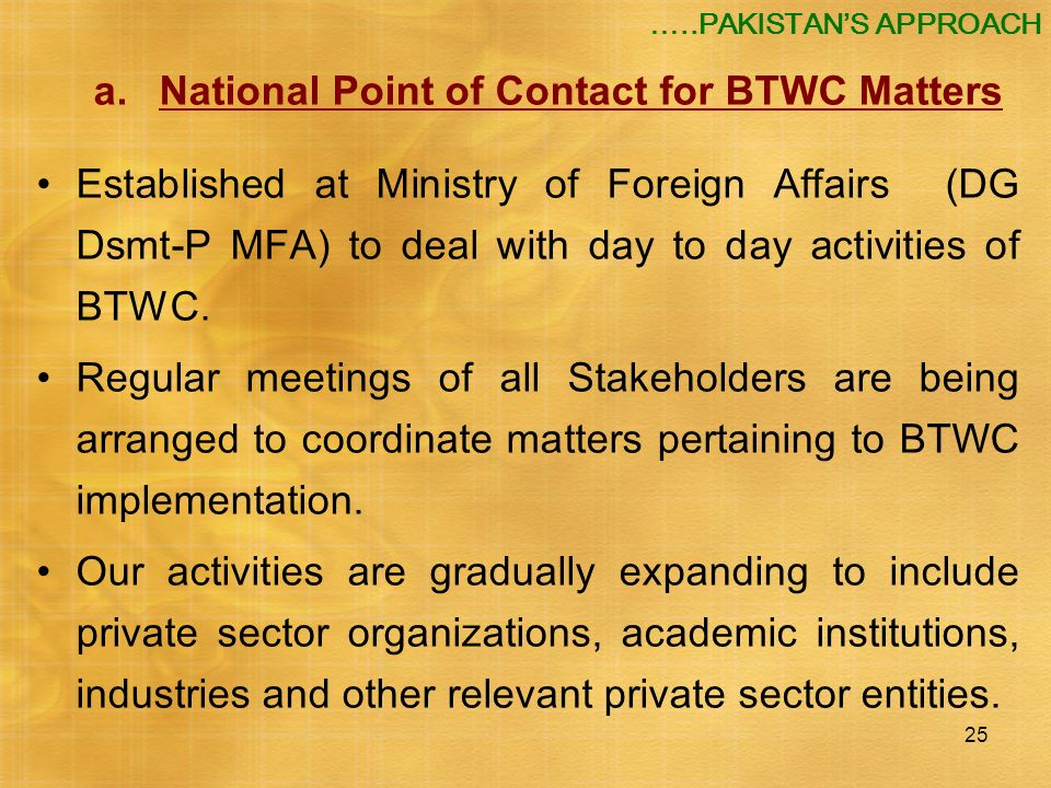 25 a.National Point of Contact for BTWC Matters Established at Ministry of Foreign Affairs (DG Dsmt-P MFA) to deal with day to day activities of BTWC.