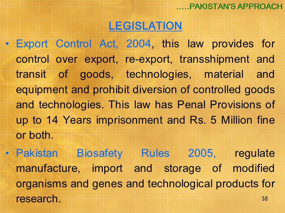 38 LEGISLATION Export Control Act, 2004, this law provides for control over export, re-export, transshipment and transit of goods, technologies, mater
