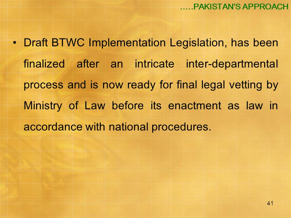 41 Draft BTWC Implementation Legislation, has been finalized after an intricate inter-departmental process and is now ready for final legal vetting by