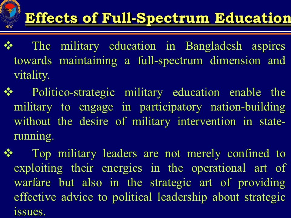 NDC The military education in Bangladesh aspires towards maintaining a full-spectrum dimension and vitality. The military education in Bangladesh aspi