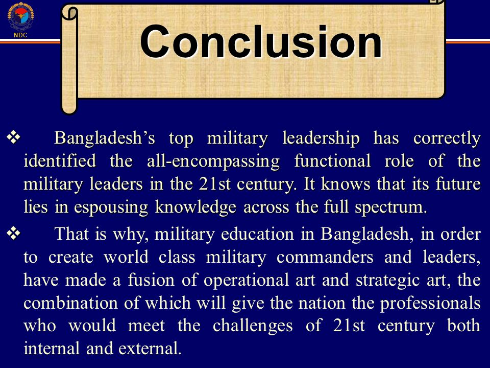 NDC Conclusion Bangladeshs top military leadership has correctly identified the all-encompassing functional role of the military leaders in the 21st c