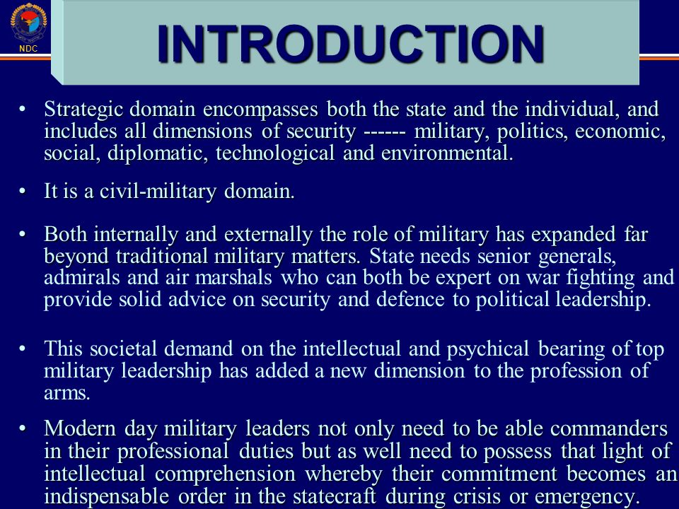 NDC INTRODUCTION trategic domain encompasses both the state and the individual, and includes all dimensions of security military, politics, economic, social, diplomatic, technological and environmental.Strategic domain encompasses both the state and the individual, and includes all dimensions of security military, politics, economic, social, diplomatic, technological and environmental.