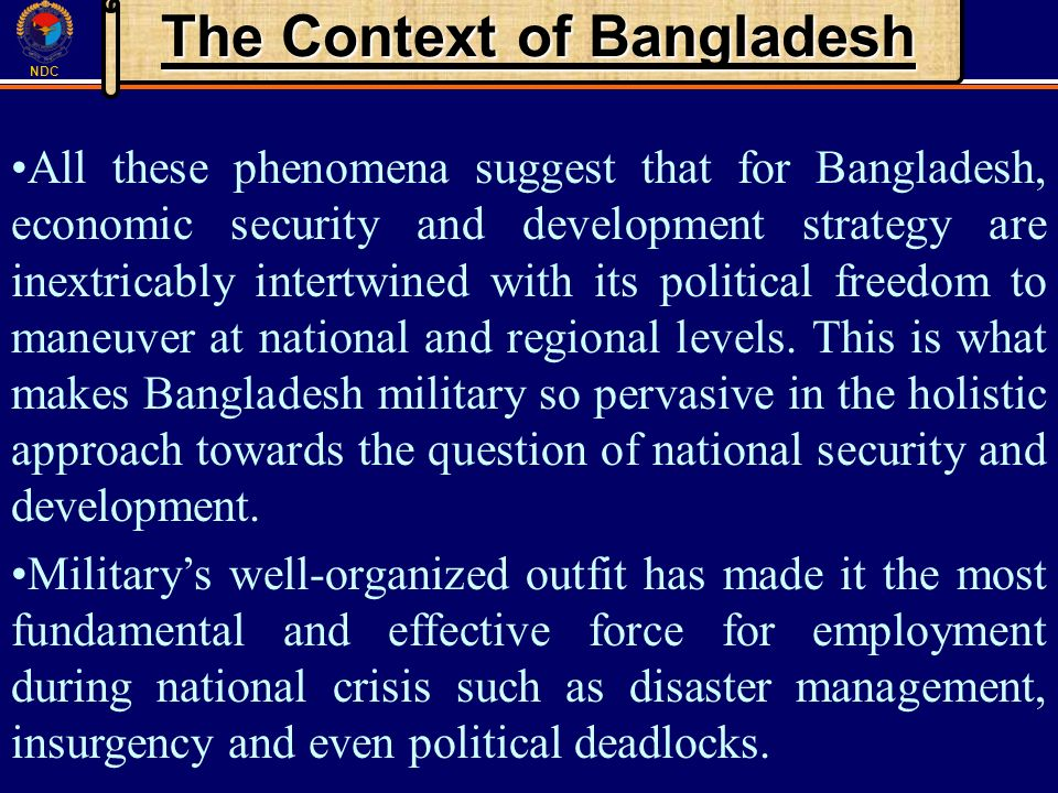 NDC The Context of Bangladesh All these phenomena suggest that for Bangladesh, economic security and development strategy are inextricably intertwined