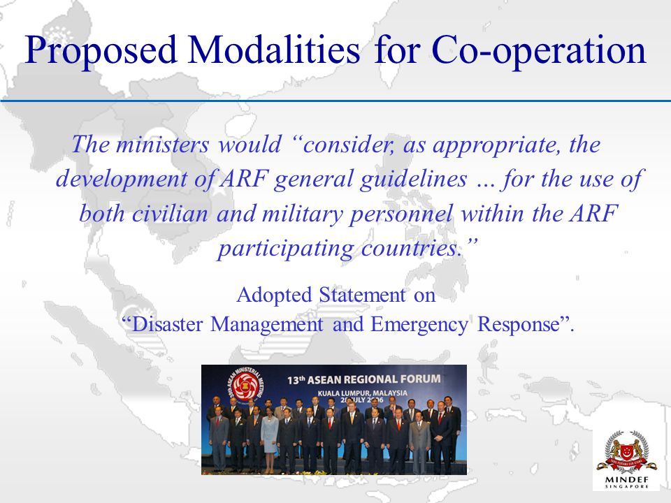 Proposed Modalities for Co-operation The ministers would consider, as appropriate, the development of ARF general guidelines … for the use of both civilian and military personnel within the ARF participating countries.