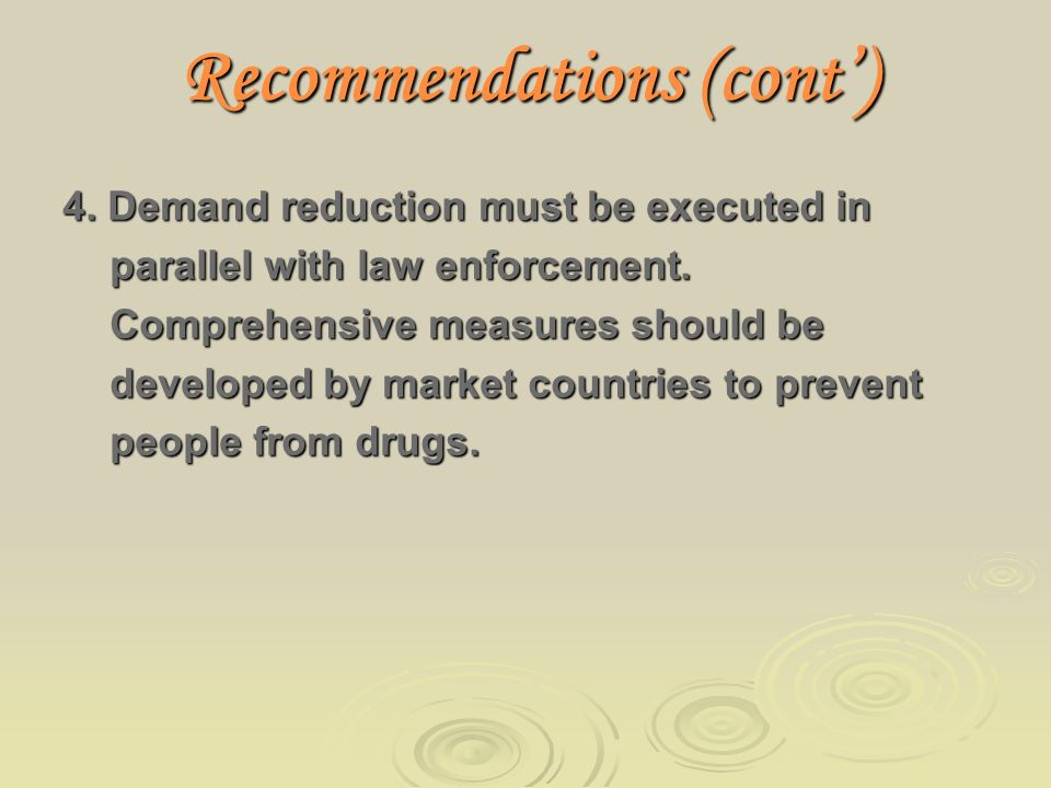 Recommendations (cont) 4. Demand reduction must be executed in parallel with law enforcement.