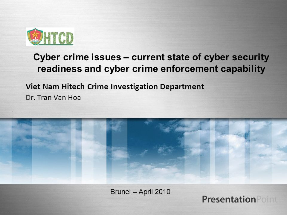 Cyber crime issues – current state of cyber security readiness and cyber crime enforcement capability Viet Nam Hitech Crime Investigation Department D